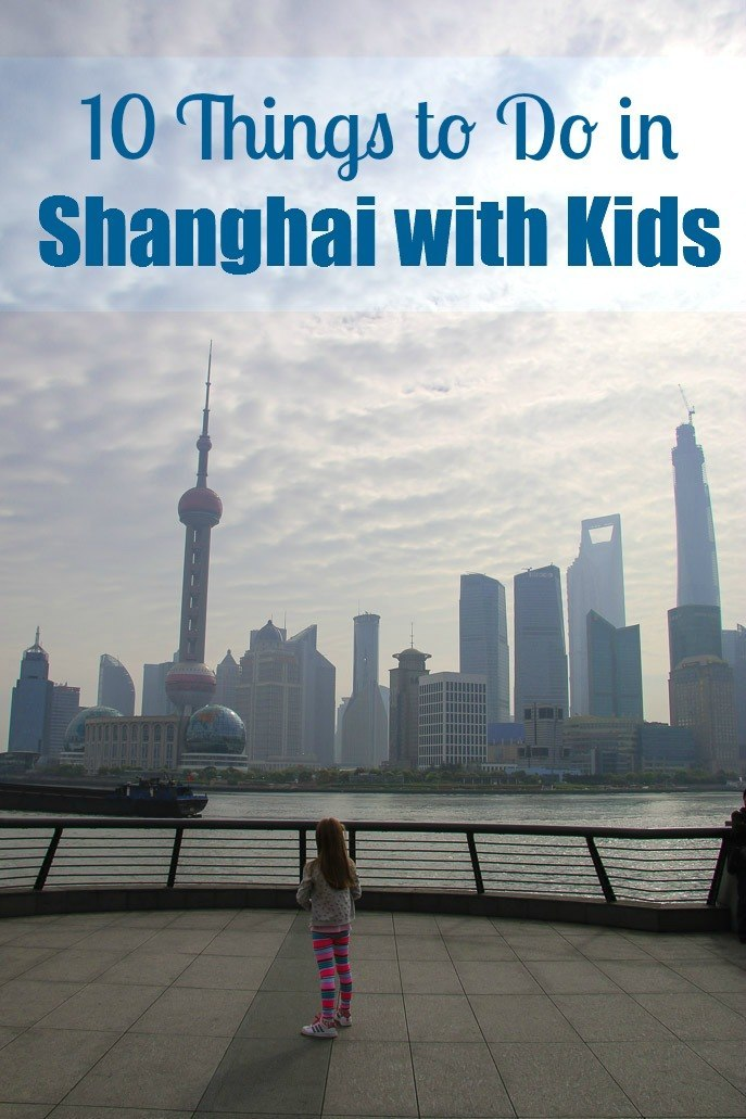 10 Things To Do In Shanghai With Kids China Family Vacations