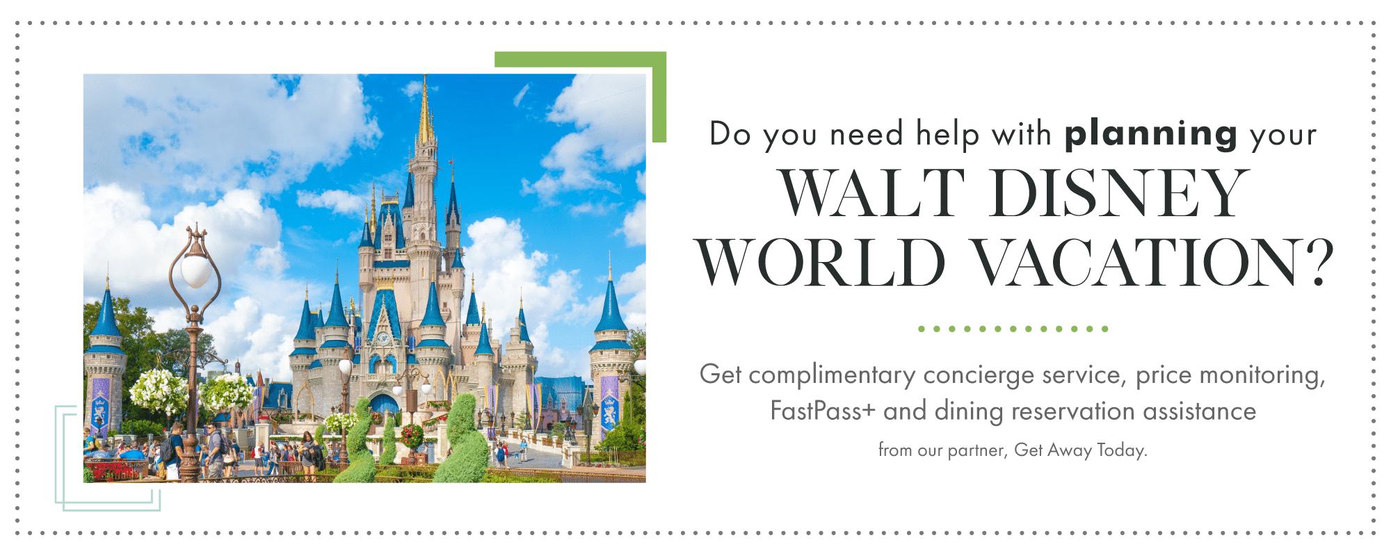 Get help planning your Walt Disney World Vacation.
